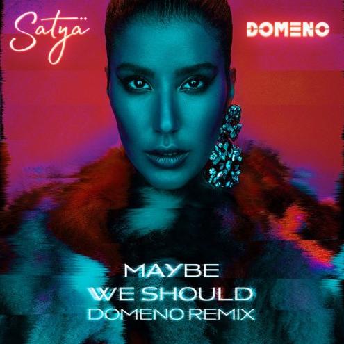"""Satya x DJ Domeno- """"Maybe We Should"""" (Domeno Remix)"""